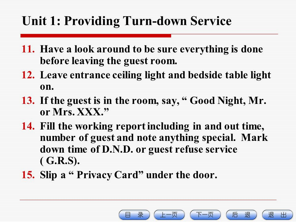Unit 1: Providing Turn-down Service 11.Have a look around to be sure everything is done before leaving the guest room.