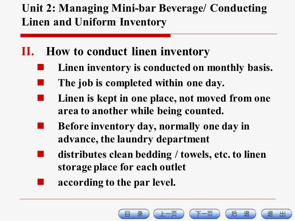 Unit 2: Managing Mini-bar Beverage/ Conducting Linen and Uniform Inventory II.How to conduct linen inventory Linen inventory is conducted on monthly basis.