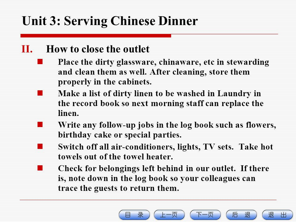 Unit 3: Serving Chinese Dinner II.How to close the outlet Place the dirty glassware, chinaware, etc in stewarding and clean them as well.