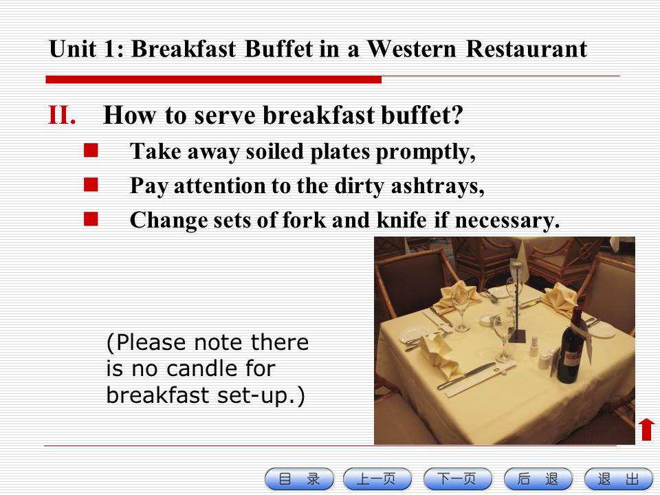Unit 1: Breakfast Buffet in a Western Restaurant II.How to serve breakfast buffet.