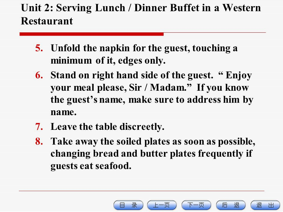 Unit 2: Serving Lunch / Dinner Buffet in a Western Restaurant 5.Unfold the napkin for the guest, touching a minimum of it, edges only.