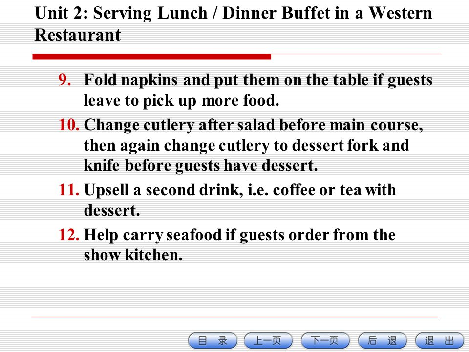 Unit 2: Serving Lunch / Dinner Buffet in a Western Restaurant 9.Fold napkins and put them on the table if guests leave to pick up more food.