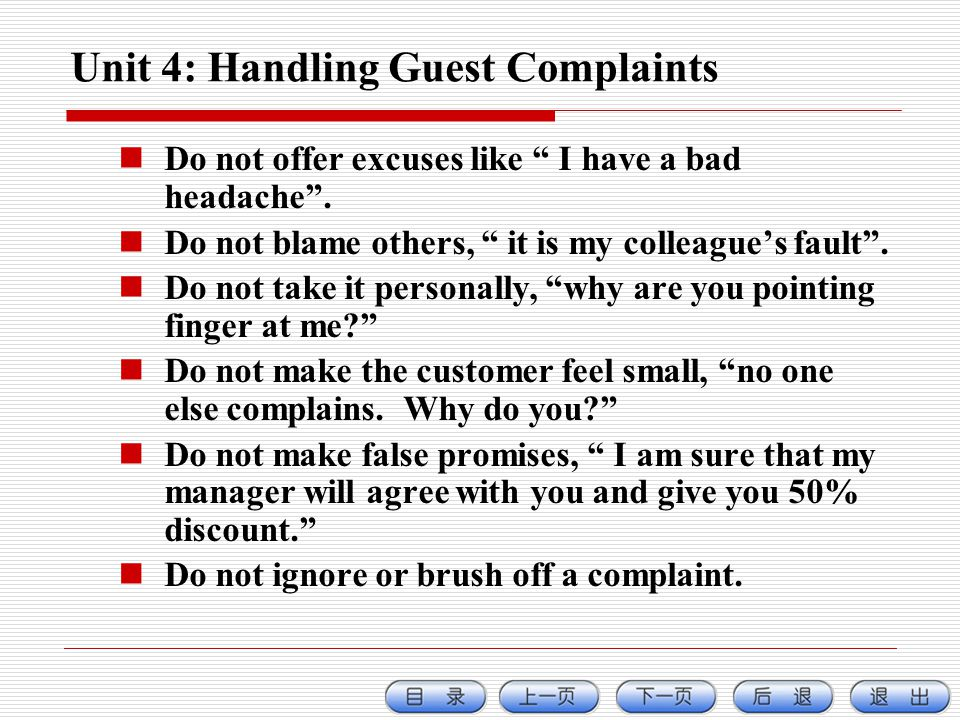 Unit 4: Handling Guest Complaints Do not offer excuses like I have a bad headache.