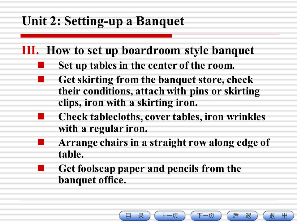 Unit 2: Setting-up a Banquet III.How to set up boardroom style banquet Set up tables in the center of the room.