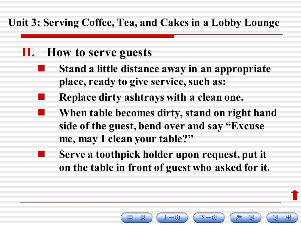 II.How to serve guests Stand a little distance away in an appropriate place, ready to give service, such as: Replace dirty ashtrays with a clean one.