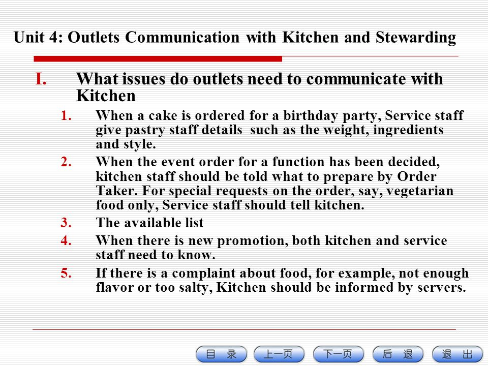 Unit 4: Outlets Communication with Kitchen and Stewarding I.What issues do outlets need to communicate with Kitchen 1.When a cake is ordered for a birthday party, Service staff give pastry staff details such as the weight, ingredients and style.