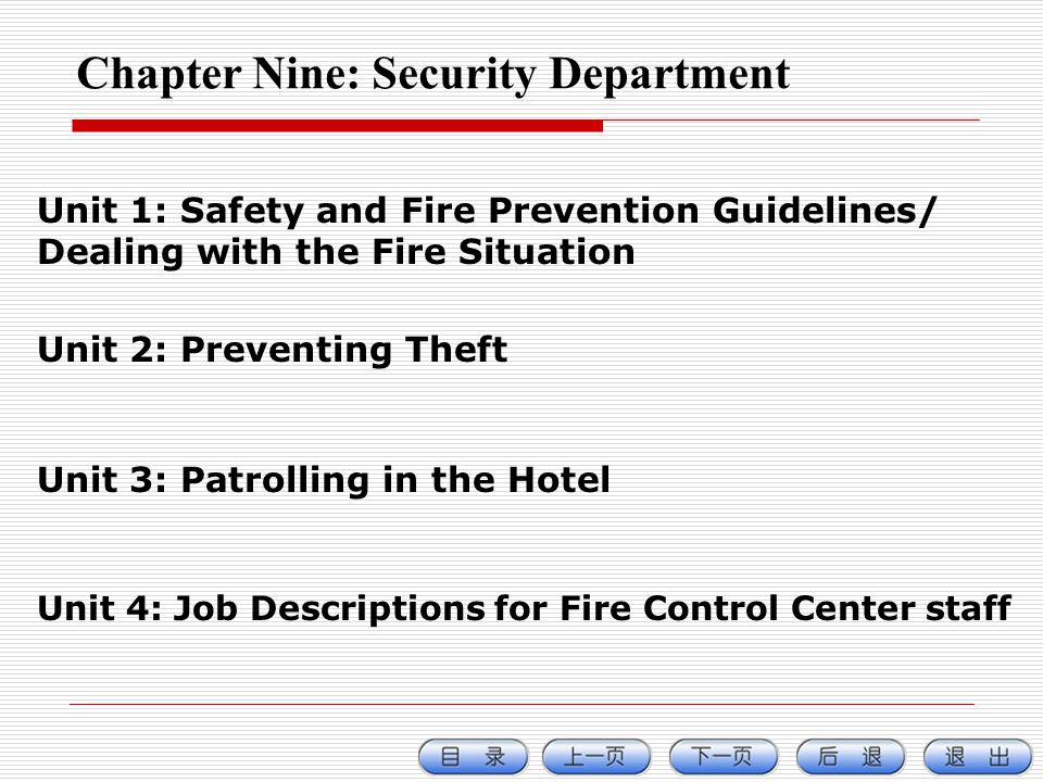 Chapter Nine: Security Department Unit 1: Safety and Fire Prevention Guidelines/ Dealing with the Fire Situation Unit 2: Preventing Theft Unit 3: Patrolling in the Hotel Unit 4: Job Descriptions for Fire Control Center staff