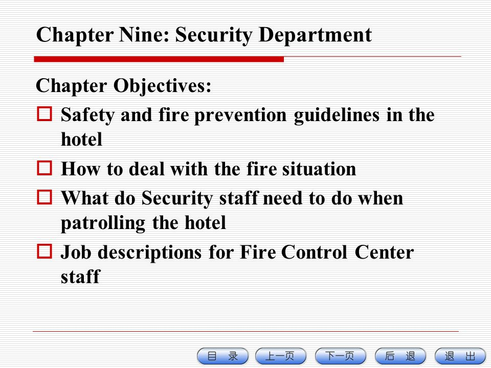 Chapter Nine: Security Department Chapter Objectives: Safety and fire prevention guidelines in the hotel How to deal with the fire situation What do Security staff need to do when patrolling the hotel Job descriptions for Fire Control Center staff