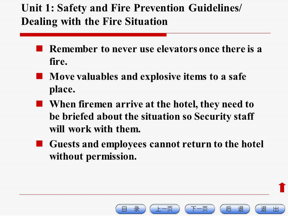 Unit 1: Safety and Fire Prevention Guidelines/ Dealing with the Fire Situation Remember to never use elevators once there is a fire.