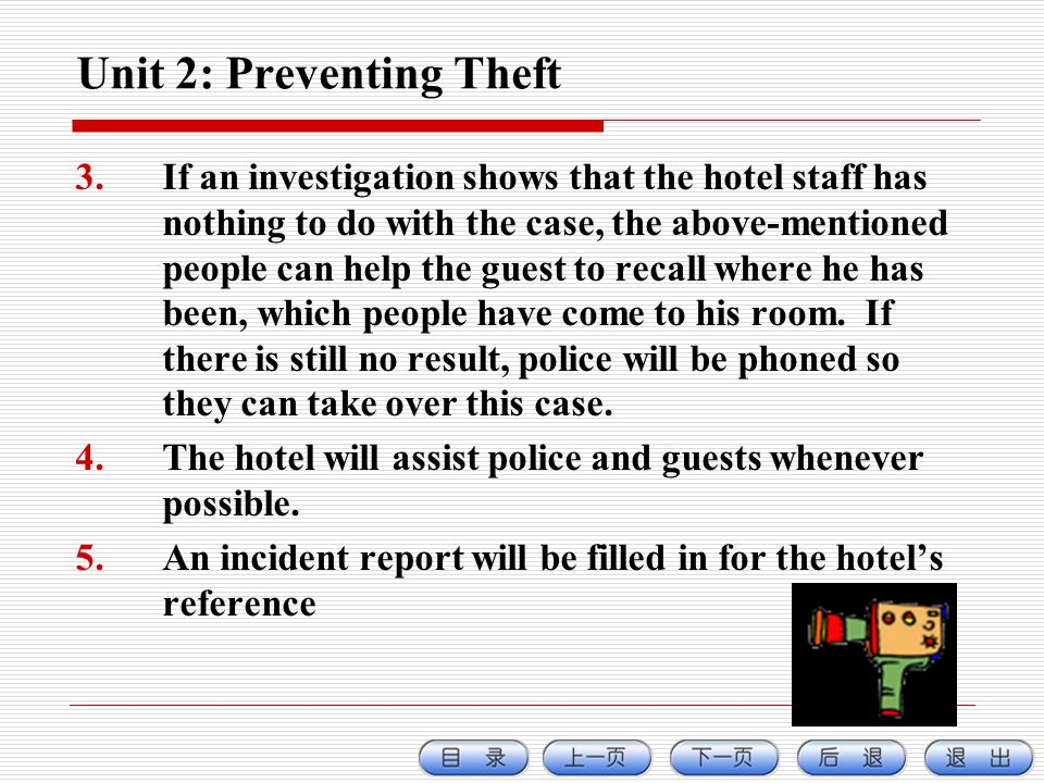Unit 2: Preventing Theft 3.If an investigation shows that the hotel staff has nothing to do with the case, the above-mentioned people can help the guest to recall where he has been, which people have come to his room.