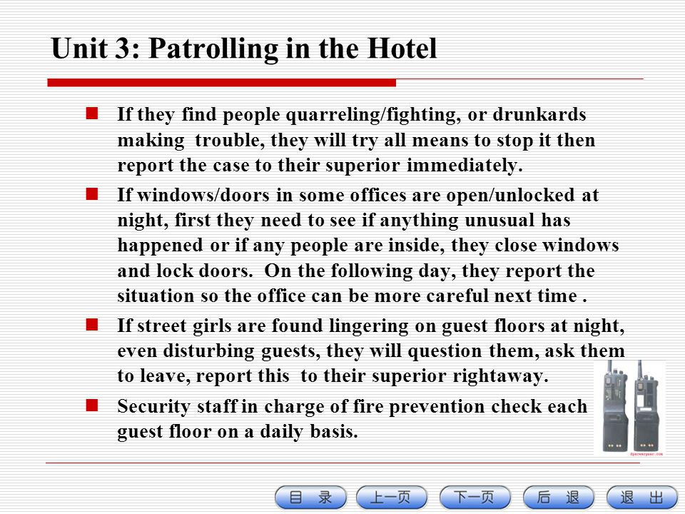 Unit 3: Patrolling in the Hotel If they find people quarreling/fighting, or drunkards making trouble, they will try all means to stop it then report the case to their superior immediately.