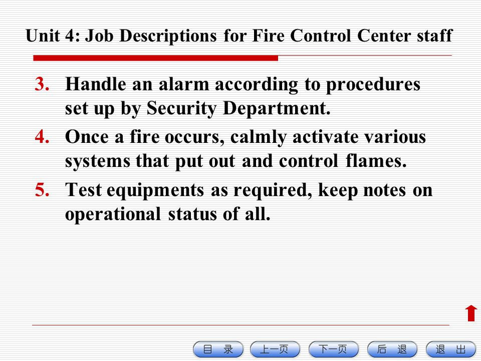Unit 4: Job Descriptions for Fire Control Center staff 3.Handle an alarm according to procedures set up by Security Department.