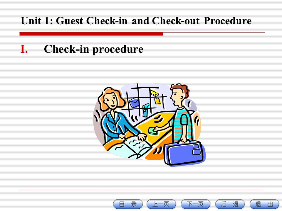 Unit 1: Guest Check-in and Check-out Procedure I.Check-in procedure