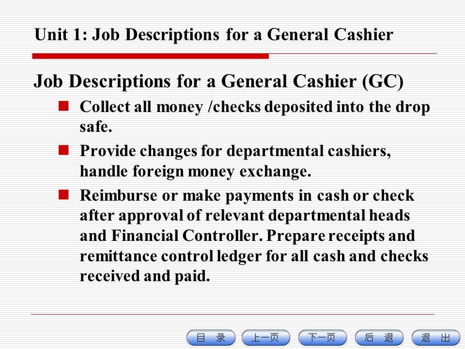 Unit 1: Job Descriptions for a General Cashier Job Descriptions for a General Cashier (GC) Collect all money /checks deposited into the drop safe.