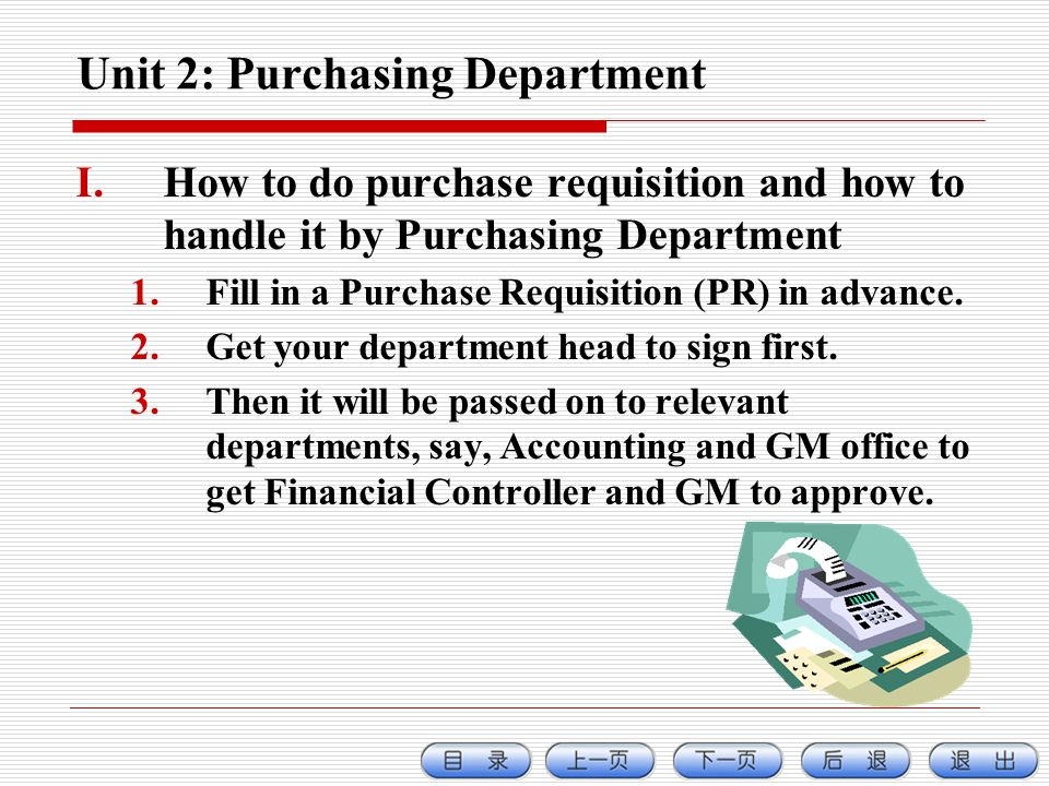 Unit 2: Purchasing Department I.How to do purchase requisition and how to handle it by Purchasing Department 1.Fill in a Purchase Requisition (PR) in advance.