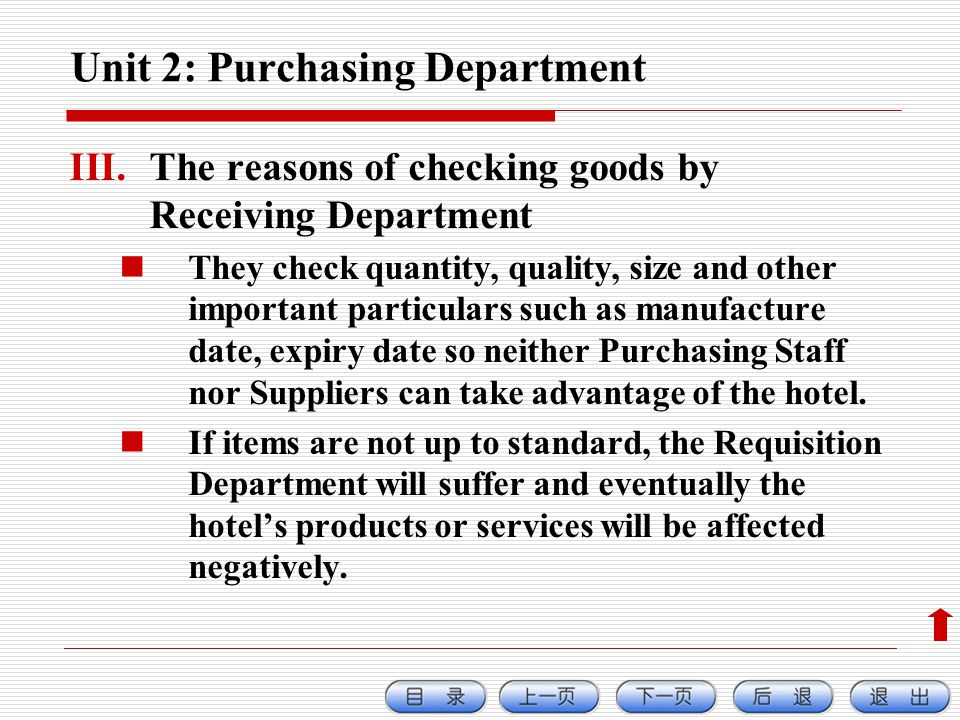 Unit 2: Purchasing Department III.The reasons of checking goods by Receiving Department They check quantity, quality, size and other important particulars such as manufacture date, expiry date so neither Purchasing Staff nor Suppliers can take advantage of the hotel.