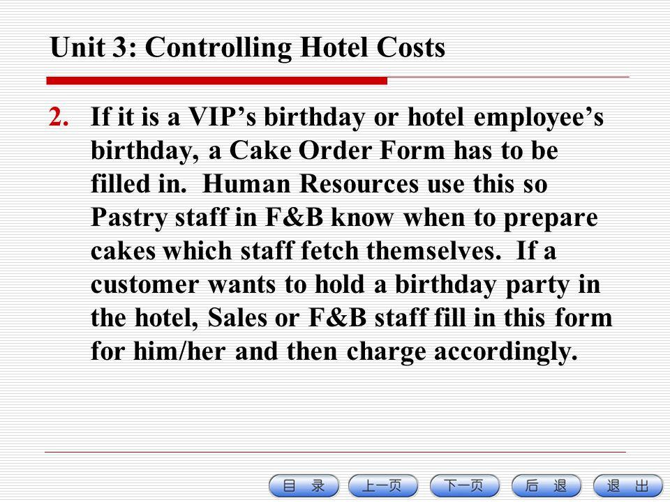 Unit 3: Controlling Hotel Costs 2.If it is a VIPs birthday or hotel employees birthday, a Cake Order Form has to be filled in.