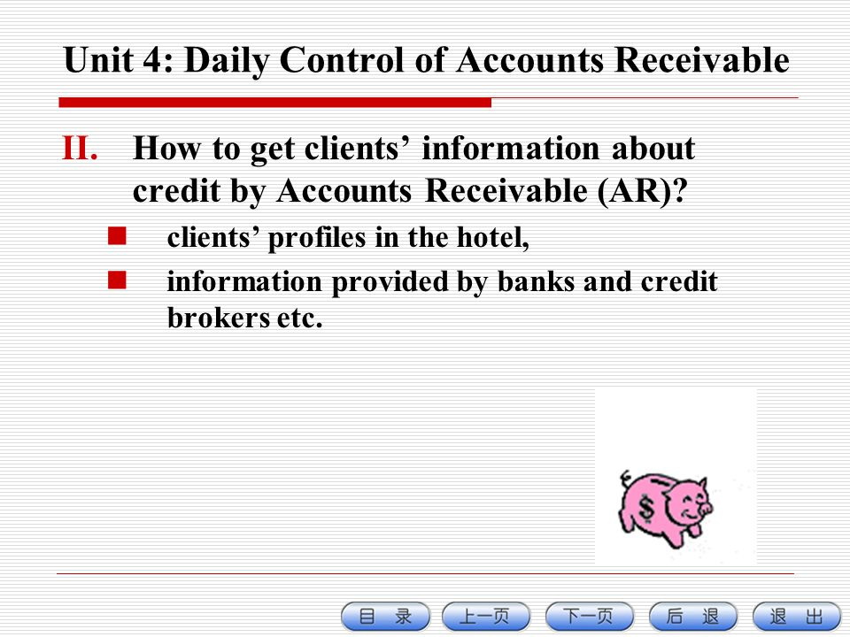Unit 4: Daily Control of Accounts Receivable II.How to get clients information about credit by Accounts Receivable (AR).