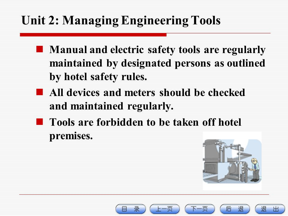 Unit 2: Managing Engineering Tools Manual and electric safety tools are regularly maintained by designated persons as outlined by hotel safety rules.