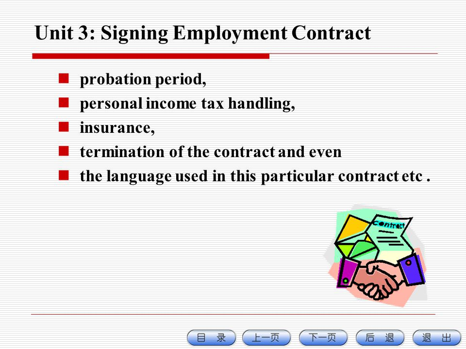 Unit 3: Signing Employment Contract probation period, personal income tax handling, insurance, termination of the contract and even the language used in this particular contract etc.
