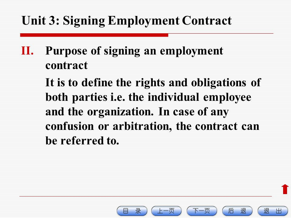 Unit 3: Signing Employment Contract II.Purpose of signing an employment contract It is to define the rights and obligations of both parties i.e.