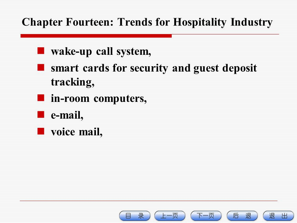 Chapter Fourteen: Trends for Hospitality Industry wake-up call system, smart cards for security and guest deposit tracking, in-room computers, e-mail, voice mail,