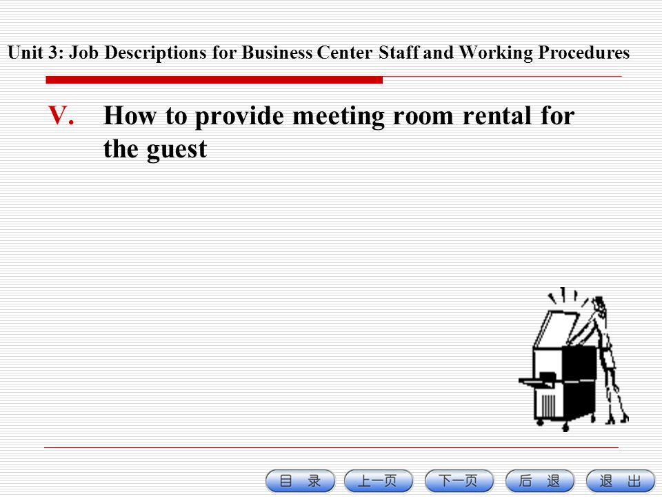 V.How to provide meeting room rental for the guest Unit 3: Job Descriptions for Business Center Staff and Working Procedures