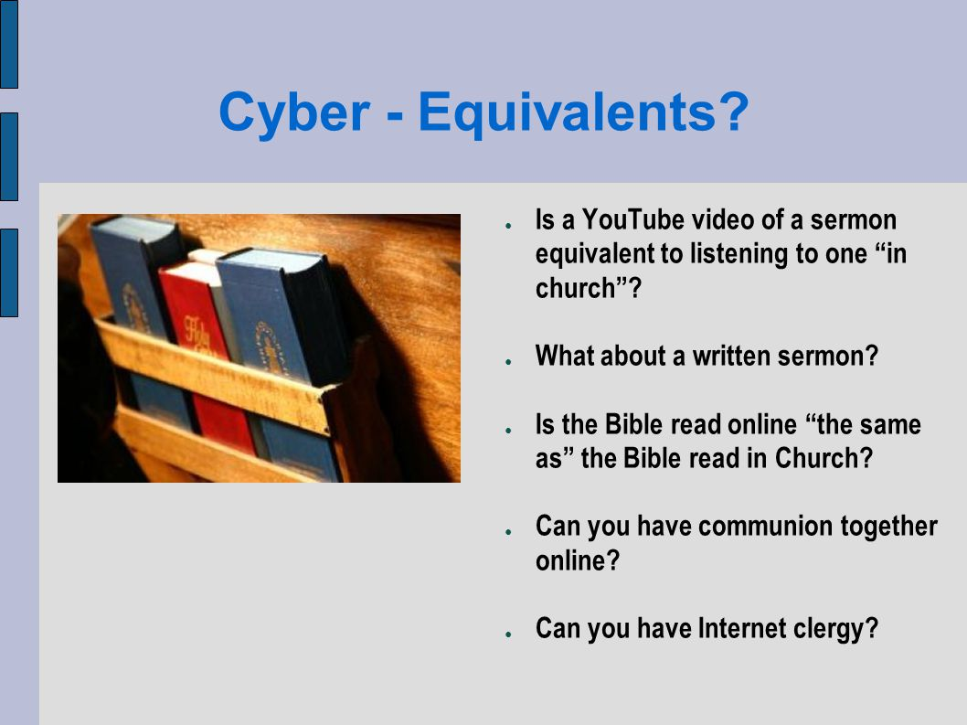 Cyber - Equivalents. Is a YouTube video of a sermon equivalent to listening to one in church.