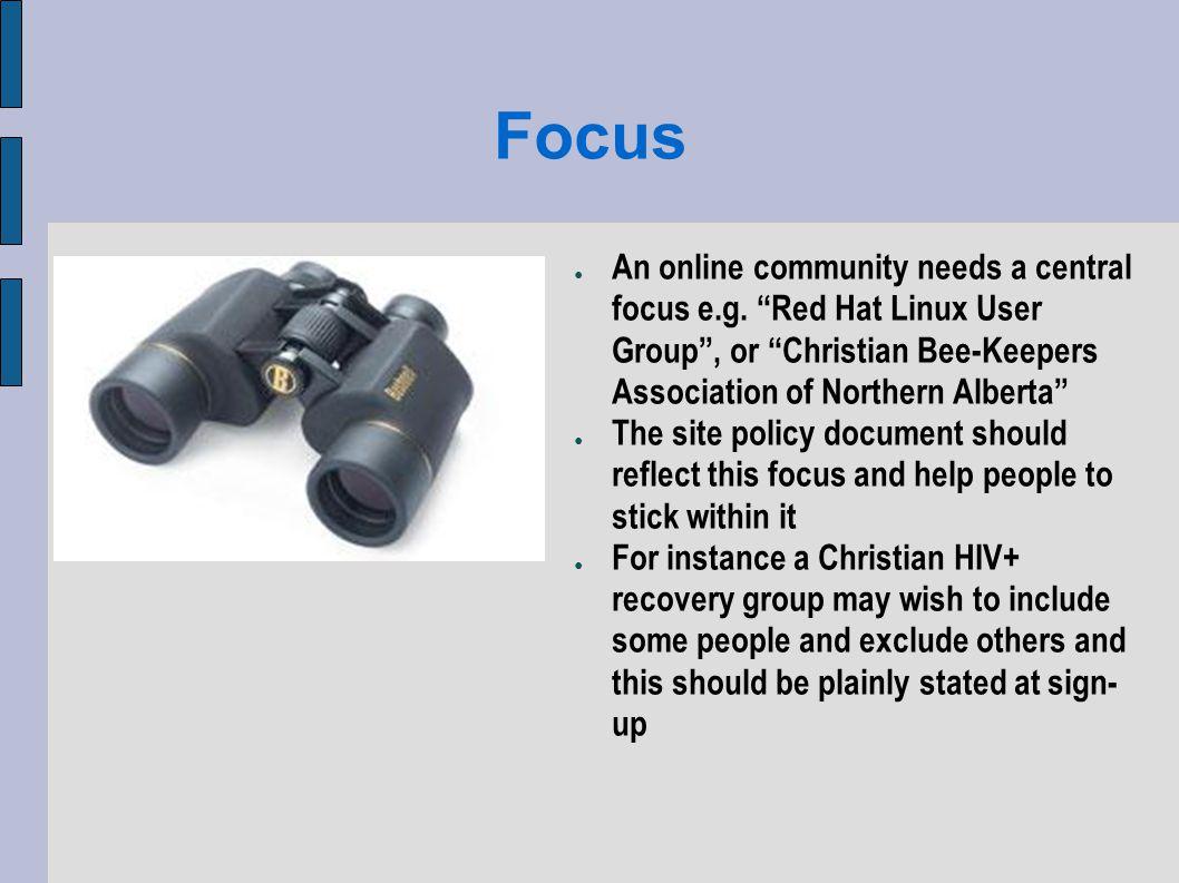 Focus An online community needs a central focus e.g.