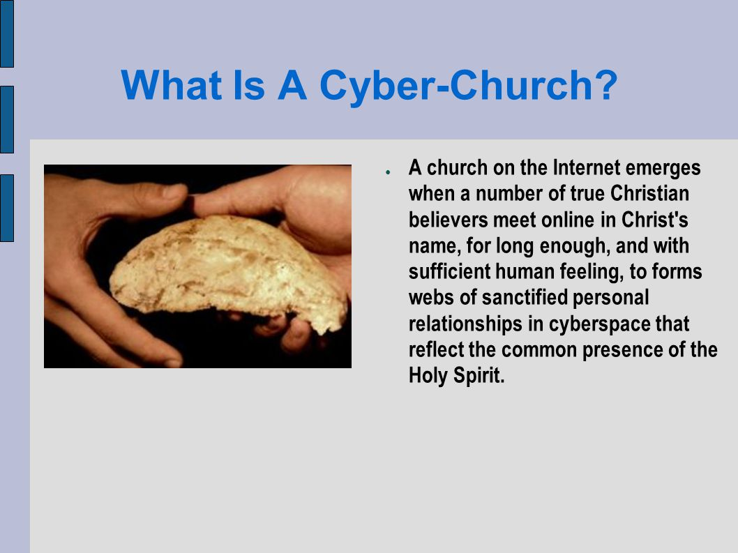 Dealing With The Weaknesses Cyberchurches can hold quarterly gatherings or arrange neighborhood cell groups / house churches to bring the incarnational, personal, one another elements of the Christian faith.