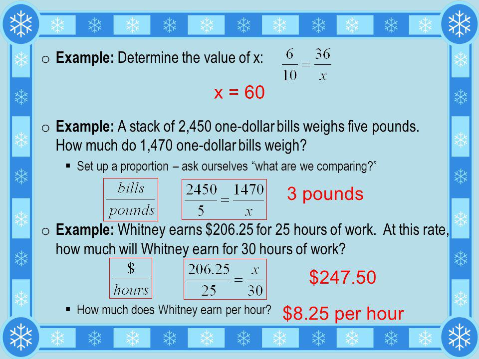 o Example: Determine the value of x: o Example: A stack of 2,450 one-dollar bills weighs five pounds. How much do 1,470 one-dollar bills weigh? Set up