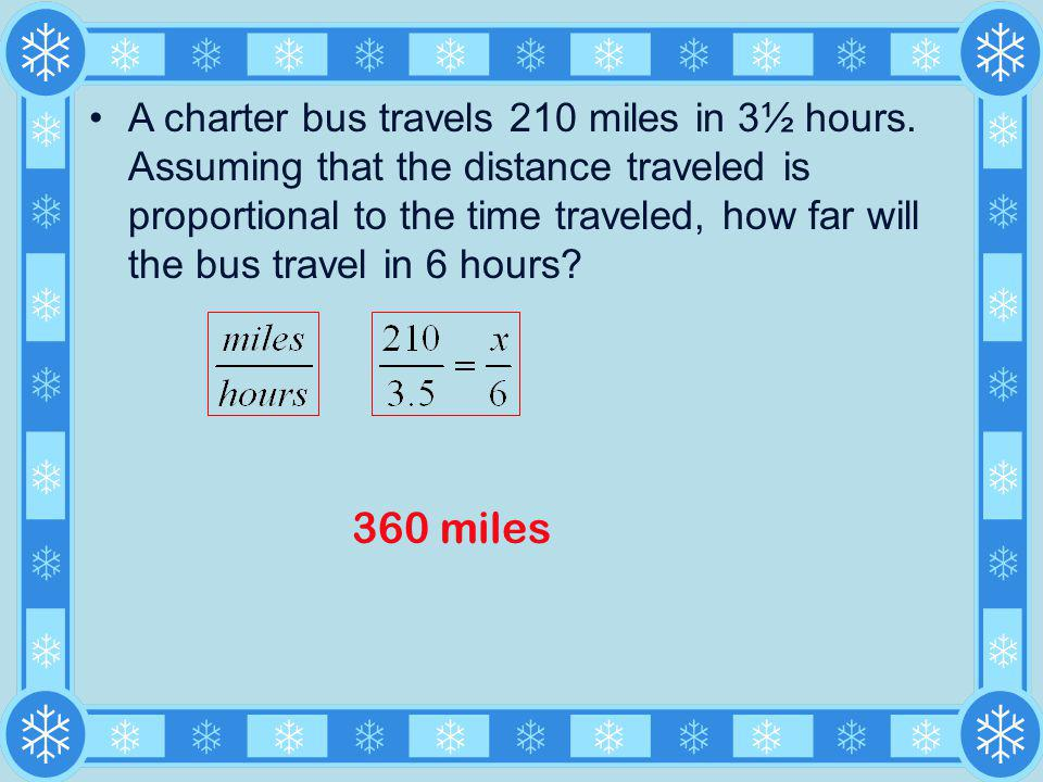 A charter bus travels 210 miles in 3½ hours. Assuming that the distance traveled is proportional to the time traveled, how far will the bus travel in
