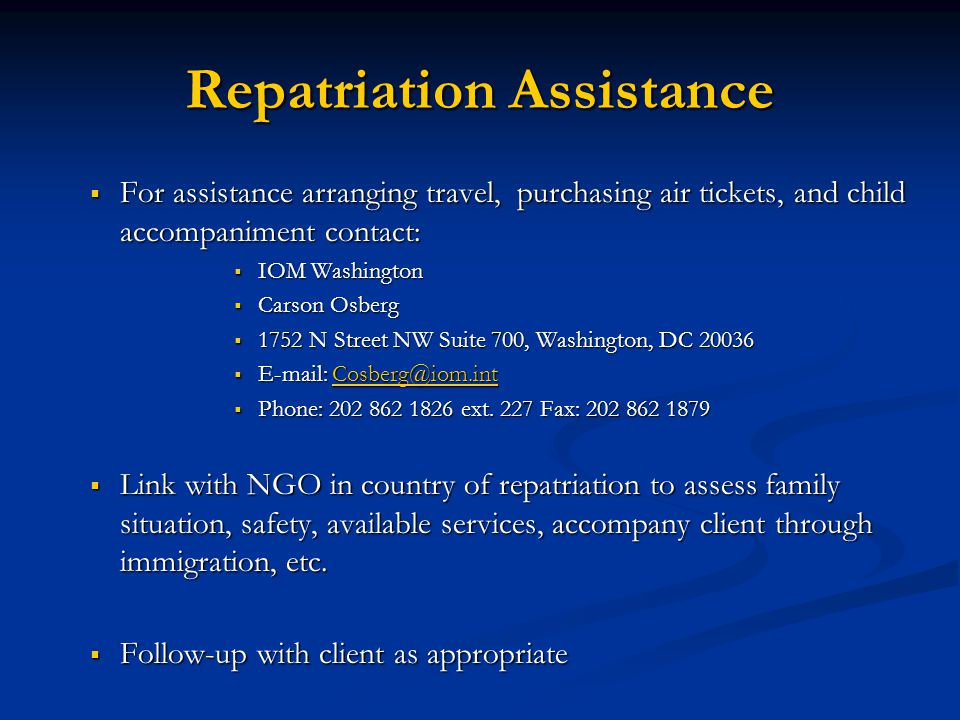 Repatriation Assistance For assistance arranging travel, purchasing air tickets, and child accompaniment contact: For assistance arranging travel, pur