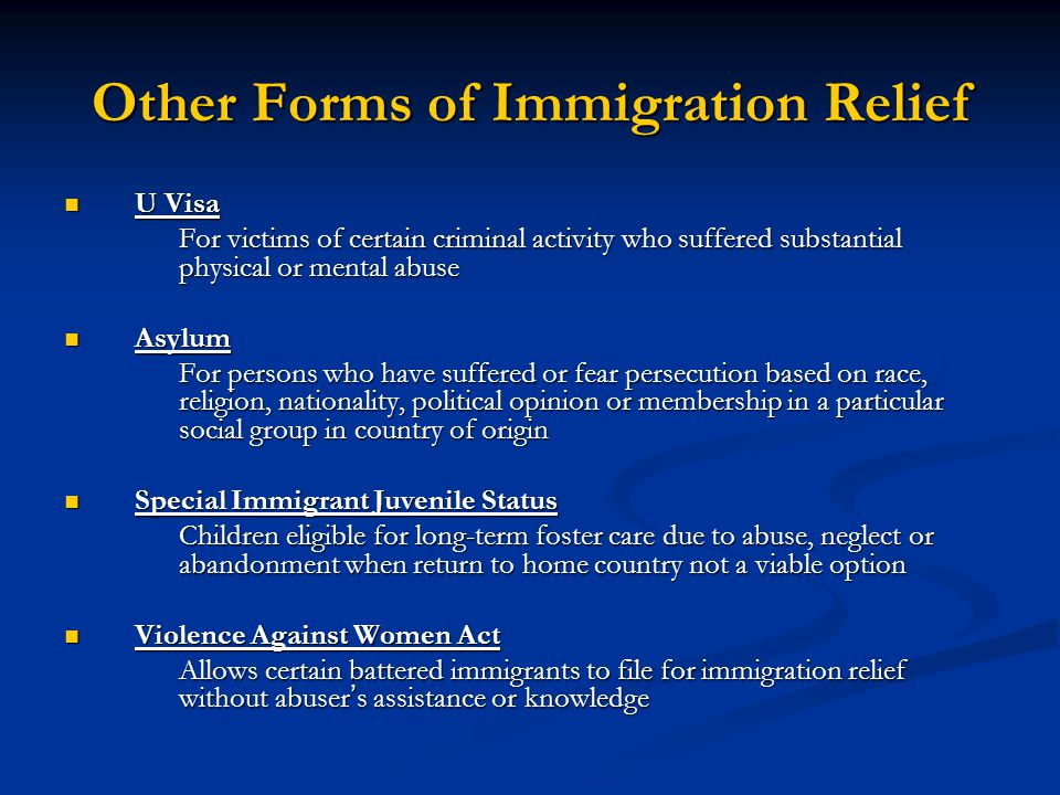 Other Forms of Immigration Relief U Visa U Visa For victims of certain criminal activity who suffered substantial physical or mental abuse Asylum Asyl