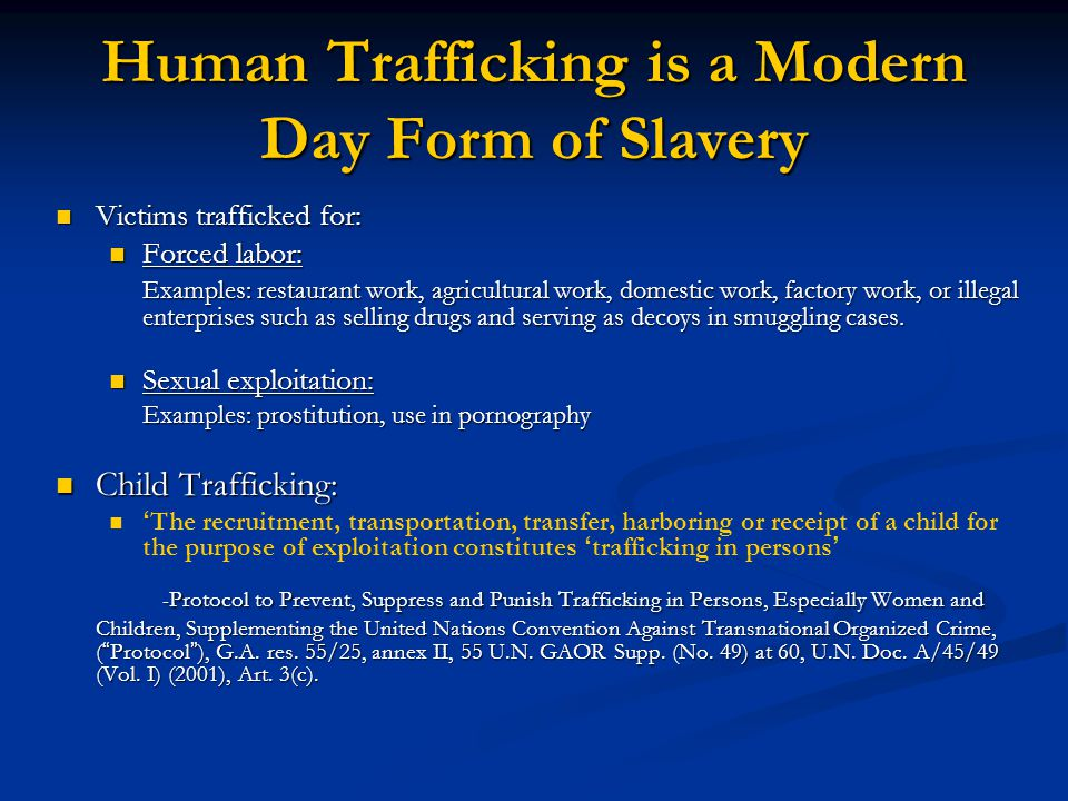 Human Trafficking is an Under Identified Crime Many people think of human trafficking as only an international problem Many people think of human trafficking as only an international problem Victims tend not to self-identify as trafficking victims Victims tend not to self-identify as trafficking victims Often victims are deported before their full story is known Often victims are deported before their full story is known