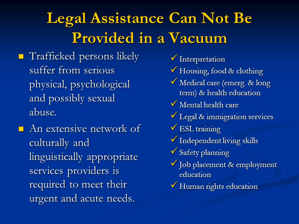Legal Assistance Can Not Be Provided in a Vacuum Trafficked persons likely suffer from serious physical, psychological and possibly sexual abuse. Traf