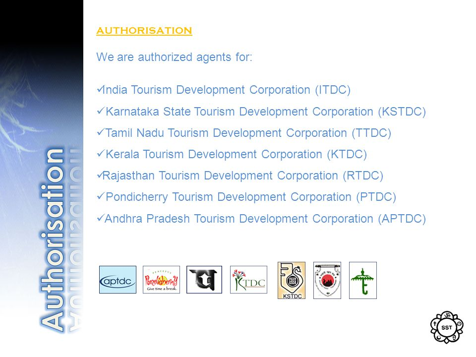 authorisation We are authorized agents for: India Tourism Development Corporation (ITDC) Karnataka State Tourism Development Corporation (KSTDC) Tamil Nadu Tourism Development Corporation (TTDC) Kerala Tourism Development Corporation (KTDC) Rajasthan Tourism Development Corporation (RTDC) Pondicherry Tourism Development Corporation (PTDC) Andhra Pradesh Tourism Development Corporation (APTDC)
