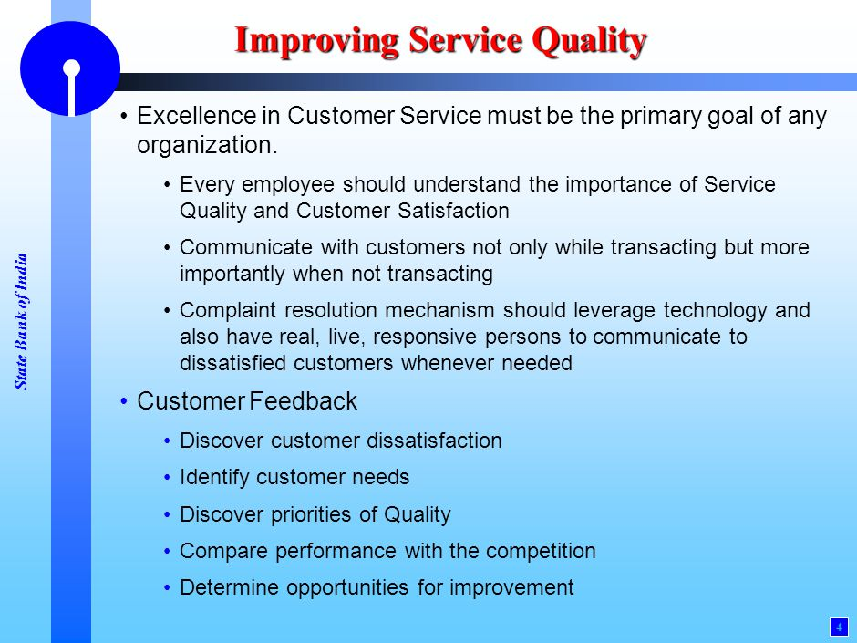 State Bank of India 4 Improving Service Quality Excellence in Customer Service must be the primary goal of any organization. Every employee should und