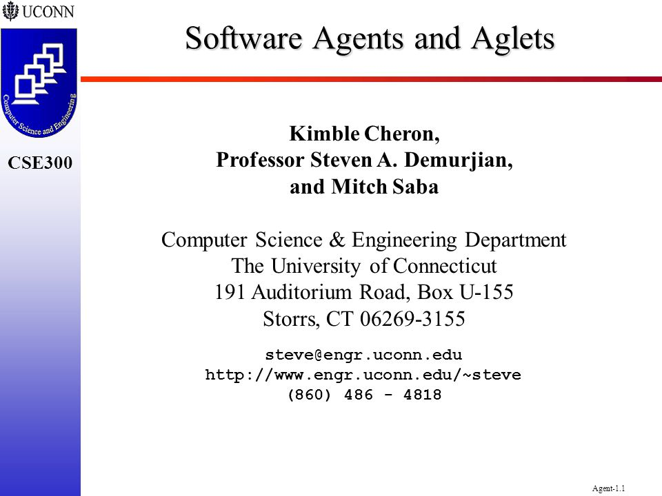 CSE300 Agent-1.1 Software Agents and Aglets Kimble Cheron, Professor Steven A. Demurjian, and Mitch Saba Computer Science & Engineering Department The