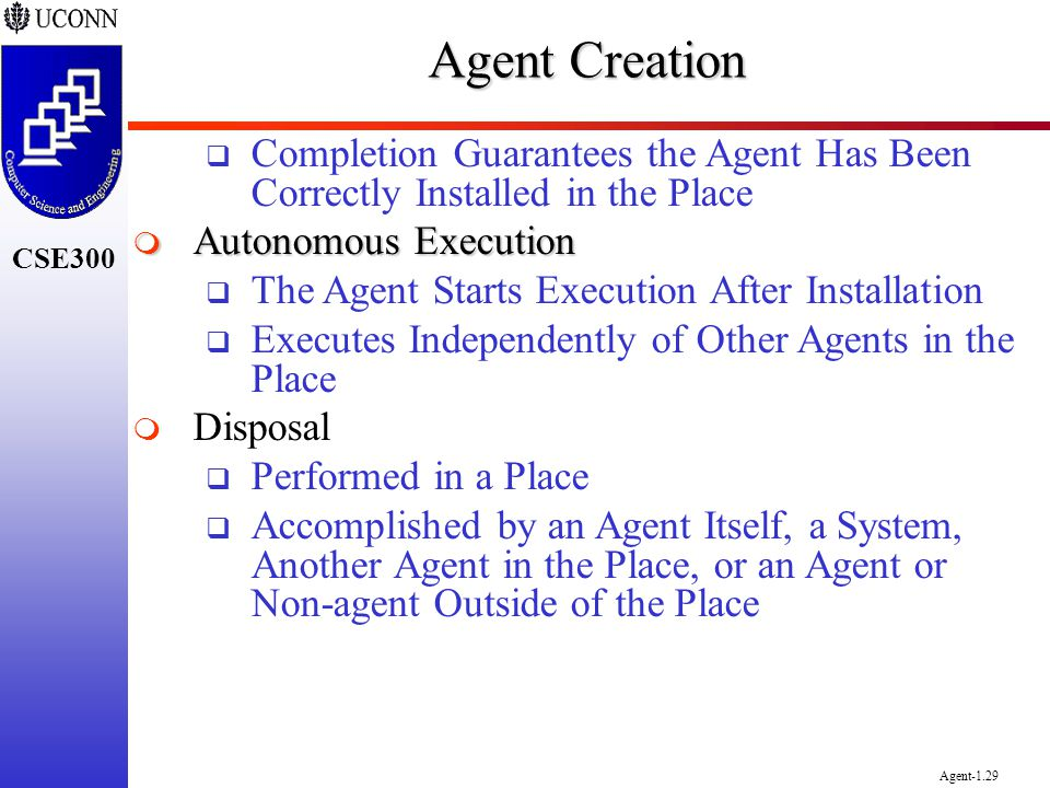 CSE300 Agent-1.29 Agent Creation Completion Guarantees the Agent Has Been Correctly Installed in the Place Autonomous Execution Autonomous Execution T