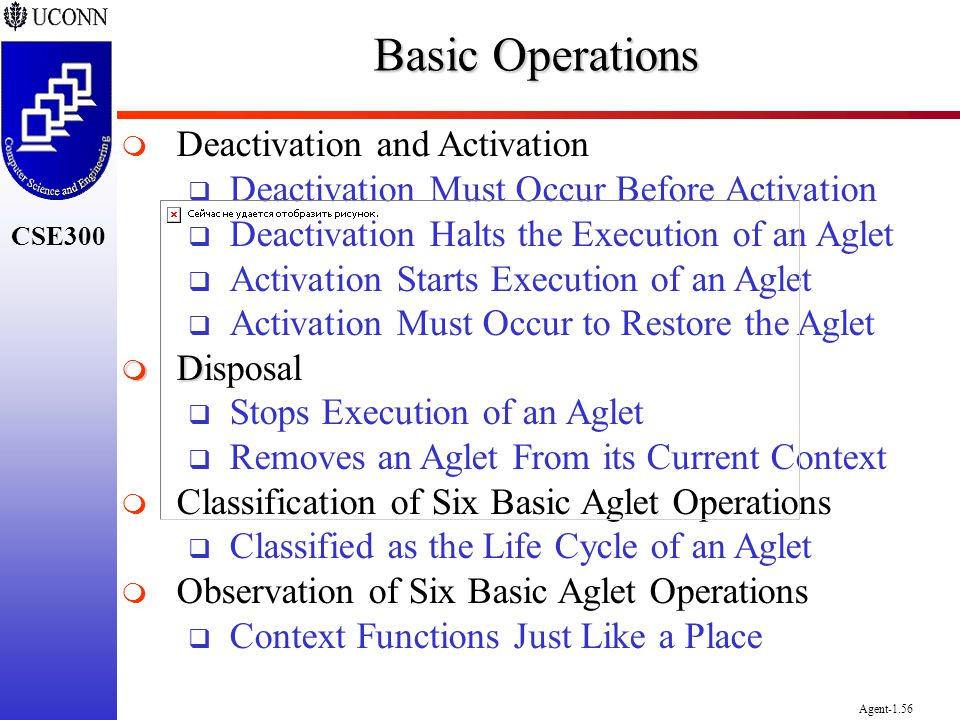 CSE300 Agent-1.56 Basic Operations Deactivation and Activation Deactivation Must Occur Before Activation Deactivation Halts the Execution of an Aglet