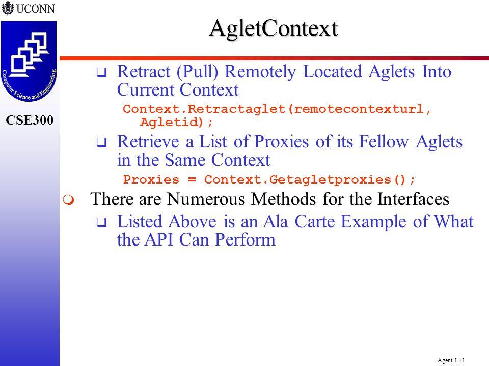 CSE300 Agent-1.71AgletContext Retract (Pull) Remotely Located Aglets Into Current Context Context.Retractaglet(remotecontexturl, Agletid); Retrieve a
