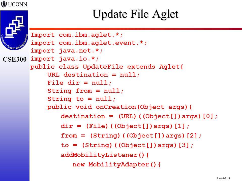 CSE300 Agent-1.74 Update File Aglet Import com.ibm.aglet.*; import com.ibm.aglet.event.*; import java.net.*; import java.io.*; public class UpdateFile