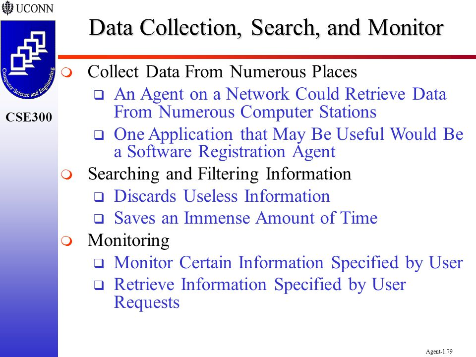 CSE300 Agent-1.79 Data Collection, Search, and Monitor Collect Data From Numerous Places An Agent on a Network Could Retrieve Data From Numerous Compu