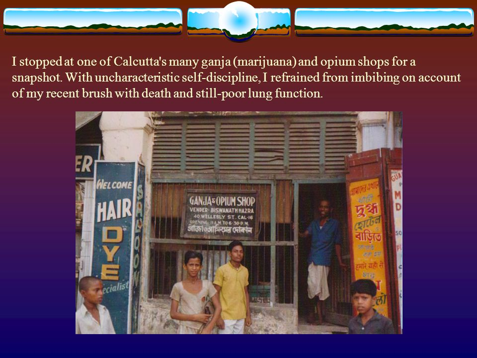 I stopped at one of Calcutta s many ganja (marijuana) and opium shops for a snapshot.