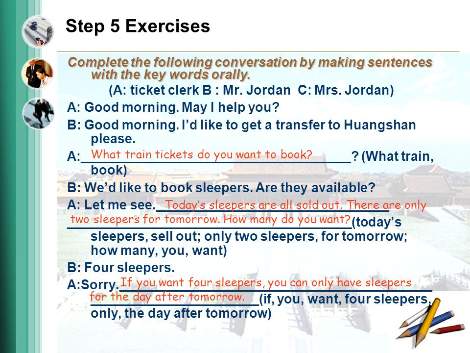 Step 5 Exercises Complete the following conversation by making sentences with the key words orally.