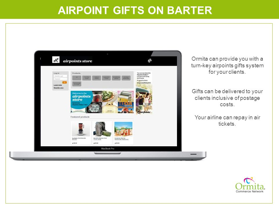 AIRPOINT GIFTS ON BARTER Ormita can provide you with a turn-key airpoints gifts system for your clients.