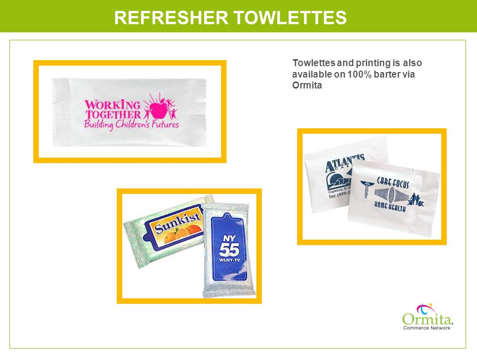 REFRESHER TOWLETTES Towlettes and printing is also available on 100% barter via Ormita