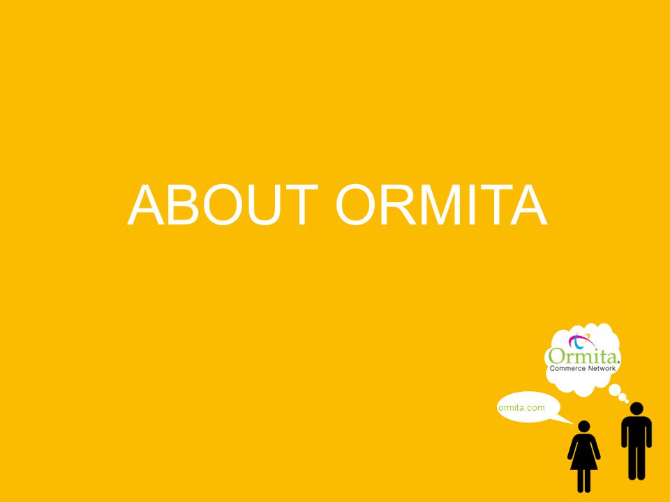 © Copyright 2013 - Ormita Commerce Network ABOUT ORMITA ormita.com