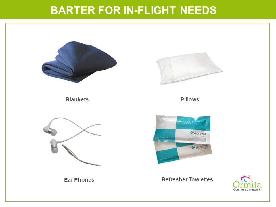 BARTER FOR IN-FLIGHT NEEDS BlanketsPillows Ear Phones Refresher Towlettes